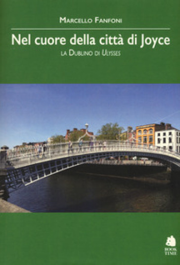 Nel cuore della città di Joyce. La Dublino di Ulysses - Marcello Fanfoni | Ericsfund.org