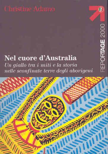 Nel cuore d'Australia. Un giallo tra i miti e la storia nelle sconfinate terre degli aborigeni - Christine Adamo  