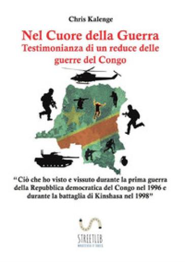 Nel cuore della guerra: testimonianza di un reduce delle guerre del Congo - Chris Kalenge |