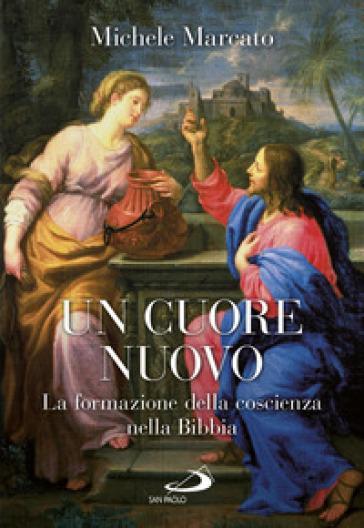Un cuore nuovo. La formazione della coscienza nella Bibbia - Michele Marcato | Kritjur.org
