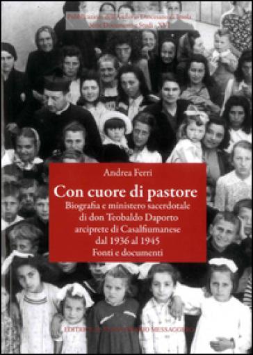 Con cuore di pastore. Biografia e ministero sacerdotale di don Teobaldo Daporto arciprete di Casalfiumanese dal 1936 al 1945. Fonti e documenti - Andrea Ferri |