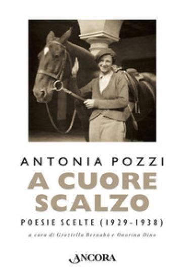 A cuore scalzo. Poesie scelte (1929-1938) - Antonia Pozzi   Jonathanterrington.com