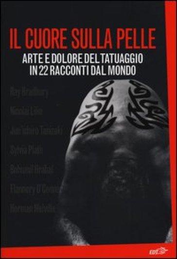 Il cuore sulla pelle. Arte e dolore del tatuaggio in 22 racconti dal mondo - B. Geulen   Kritjur.org