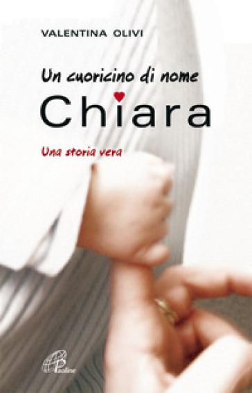 Un cuoricino di nome Chiara. Una storia vera - Valentina Olivi   Rochesterscifianimecon.com
