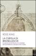 La cupola del Brunelleschi. La nascita avventurosa di un prodigio dell architettura edel genio che lo ideò