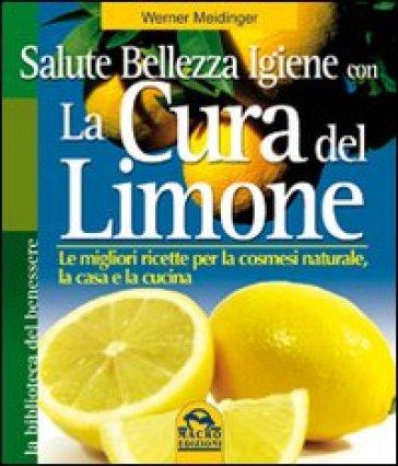 La cura del limone. Le migliori ricette per la cosmesi naturale la casa e la cucina - Werner Meidinger |