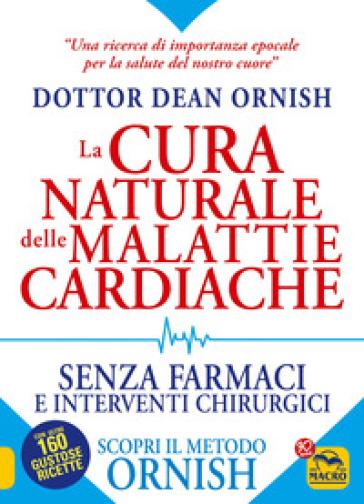 La cura naturale delle malattie cardiache. Senza farmaci e interventi chirurgici. Scopri il metodo Ornish - Dean Ornish | Rochesterscifianimecon.com
