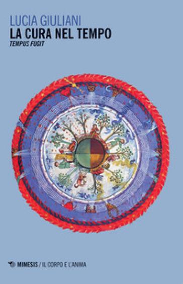 La cura nel tempo. Tempus fugit - Lucia Giuliani | Rochesterscifianimecon.com