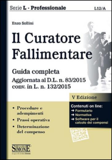 Il curatore fallimentare. Guida completa. Con aggiornamento online - Enzo Sollini  