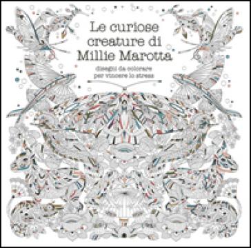 Le curiose creature di Millie Marotta. Disegni da colorare per vincere lo stress - Millie Marotta |