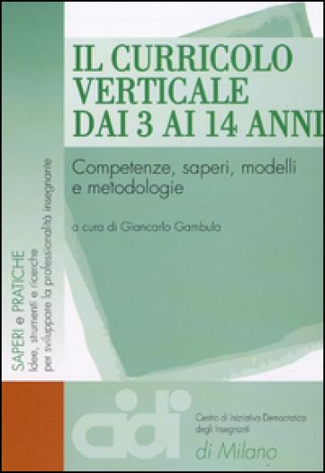 Il curricolo verticale dai 3 ai 14 anni. Competenze, saperi, modelli e metodologie - G. Gambula | Thecosgala.com