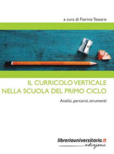Il curricolo verticale nella scuola del primo ciclo. Analisi, percorsi, strumenti - F. Tessaro   Rochesterscifianimecon.com