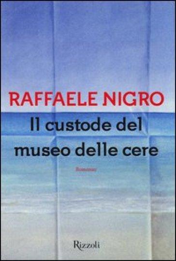 Il custode del museo delle cere - Raffaele Nigro | Jonathanterrington.com