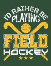 I d Rather Be Playing Field Hockey