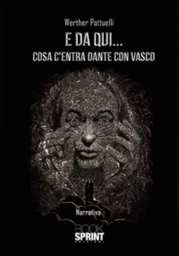 E da qui... cosa c'entra Dante con Vasco - Werther Pattuelli |
