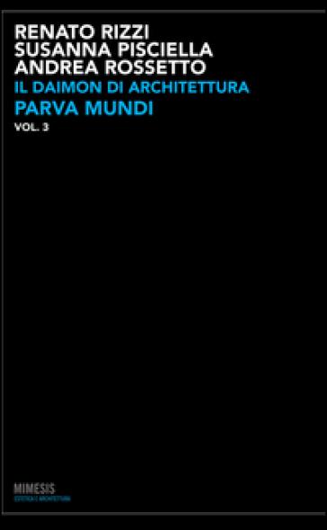 Il daimon di architettura. Ediz. illustrata. 3: Parva mundi - Renato Rizzi |