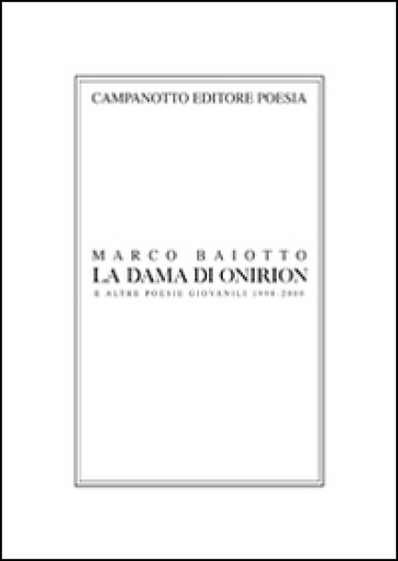 La dama di Onirion e altre poesie giovanili 1998-2000 - Marco Baiotto |