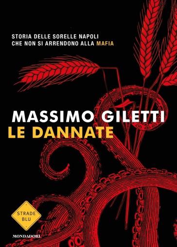 Le dannate. Storia delle sorelle Napoli che non si arrendono alla mafia - Massimo Giletti  