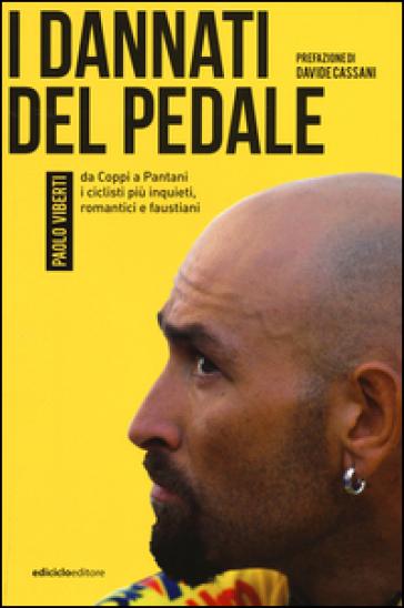 I dannati del pedale. Da Coppi a Pantani i ciclisti più inquieti, romantici e faustiani - Paolo Viberti |