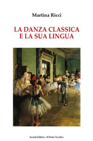La danza classica e il suo linguaggio - Martina Ricci | Rochesterscifianimecon.com