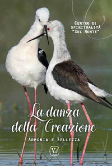 La danza della creazione. Armonia e bellezza - Centro di spiritualità ASC «Sul Monte» pdf epub
