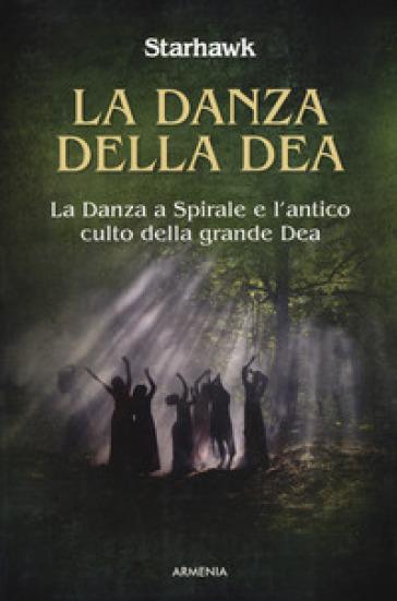 La danza della dea. La danza a spirale e l'antico culto della grande dea - Starhawk | Thecosgala.com
