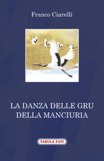 La danza delle gru della Manciuria - Franco Ciarelli | Kritjur.org