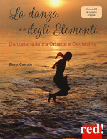 La danza degli elementi. Danzaterapia tra Oriente e Occidente. Con CD-Audio - Elena Cerruto |