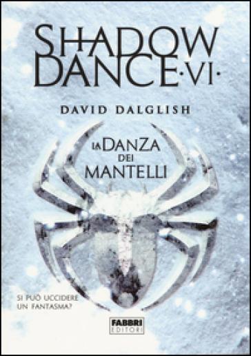 La danza dei mantelli. Shadowdance. 6. - David Dalglish |