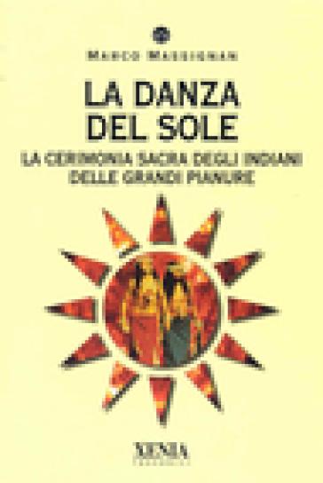 La danza del sole. La cerimonia sacra degli indiani delle grandi pianure - Marco Massignan | Kritjur.org