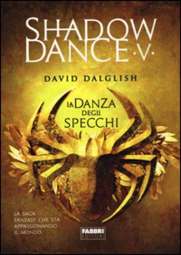 La danza degli specchi. Shadowdance. 5. - David Dalglish | Rochesterscifianimecon.com
