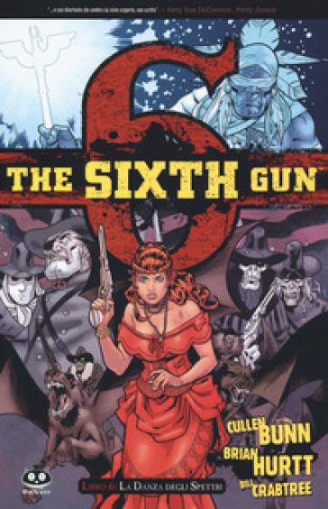 La danza degli spettri. The sixth gun. 6. - Cullen Bunn |