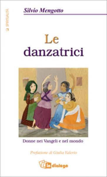 Le danzatrici. Donne nei vangeli e nel mondo
