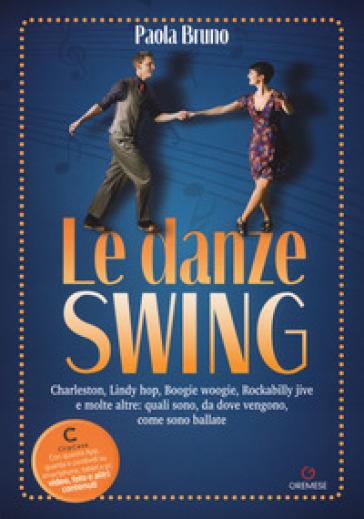 Le danze swing. Charleston, Lindy hop, Boogie woogie, Rockabilly jive e molte altre: quali sono, da dove vengono, come sono ballate. Con app