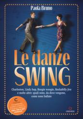 Le danze swing. Charleston, Lindy hop, Boogie woogie, Rockabilly jive e molte altre: quali sono, da dove vengono, come sono ballate. Con app - Paola Bruno
