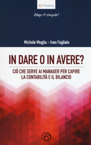 In dare o in avere? Ciò che serve al manager per capire la contabilità e il bilancio - Michele Moglia | Thecosgala.com