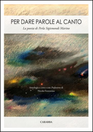 Per dare parole al canto. La poesia di Perla Sigismondi Marino - N. Fiorentino | Rochesterscifianimecon.com