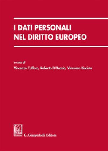I dati personali nel diritto europeo - V. Cuffaro |