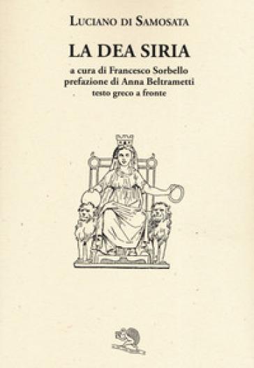 La dea Siria. Testo greco a fronte - Luciano di Samosata   Rochesterscifianimecon.com