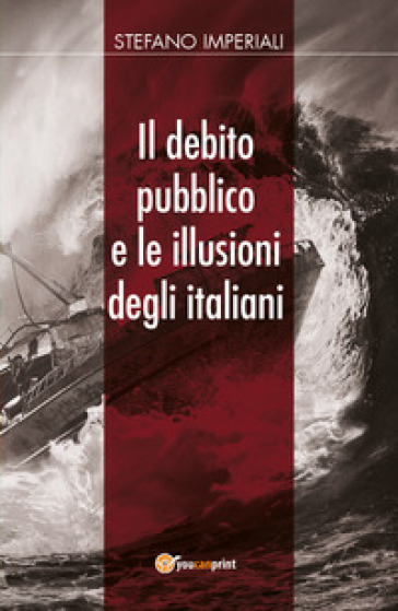 Il debito pubblico e le illusioni degli italiani - Stefano Imperiali |
