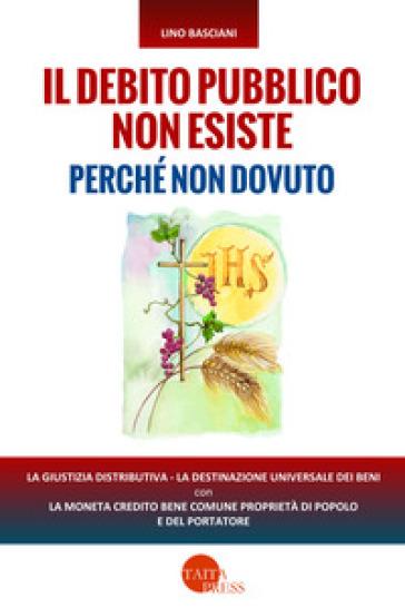 Il debito pubblico non esiste perché non dovuto - Lino Basciani |