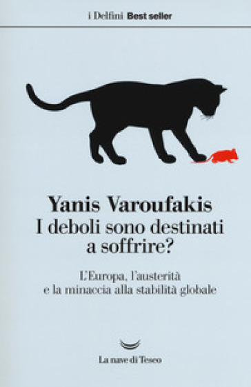 I deboli sono destinati a soffrire? L'Europa, l'austerità e la minaccia alla stabilità globale - Yanis Varoufakis pdf epub