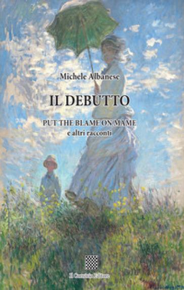 Il debutto. Put the blame on mame e altri racconti - Michele Albanese | Kritjur.org