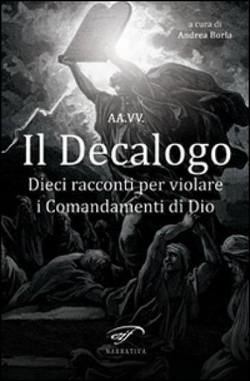 Il decalogo. Dieci racconti per violare i comandamenti di Dio - A. Borla |