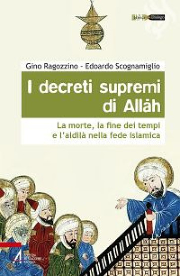 I decreti supremi di Allah. La morte, la fine dei tempi e l'aldilà nella fede islamica - Edoardo Scognamiglio |