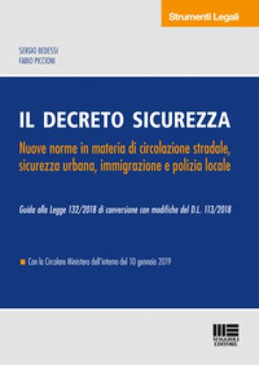 Il decreto sicurezza. Nuove norme in materia di circolazione stradale, sicurezza urbana, immigrazione e polizia locale - Sergio Bedessi |