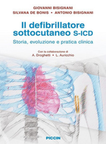 Il defibrillatore sottocutaneo S-ICD. Storia, evoluzione e pratica clinica - Giovanni Bisignani  