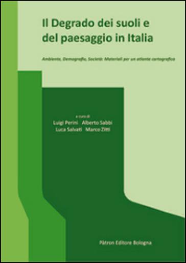 Il degrado dei suoli e del paesaggio in Italia. Ambiente, demografia, società. Materiali per un atlante cartografico