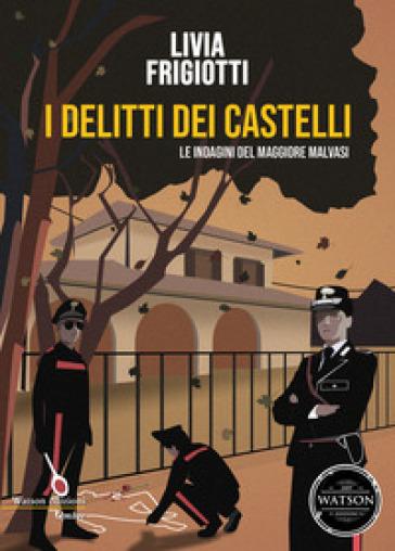 I delitti dei Castelli. Le indagini del maggiore Malvasi - Livia Frigiotti |