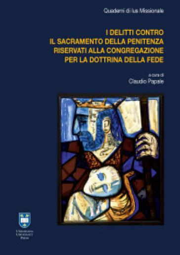 I delitti contro il sacramento della penitenza riservati alla Congregazione per la Dottrina della Fede - C. Papale | Ericsfund.org